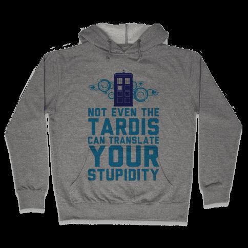 Not Even The Tardis Can Translate You Stupidity Hooded Sweatshirt