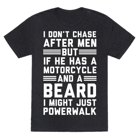 I Don't Chase After Men But If He Has A Motorcycle And A Beard