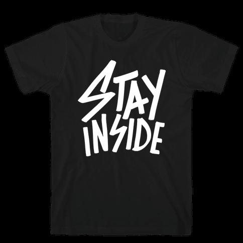 Stay Inside Mens T-Shirt