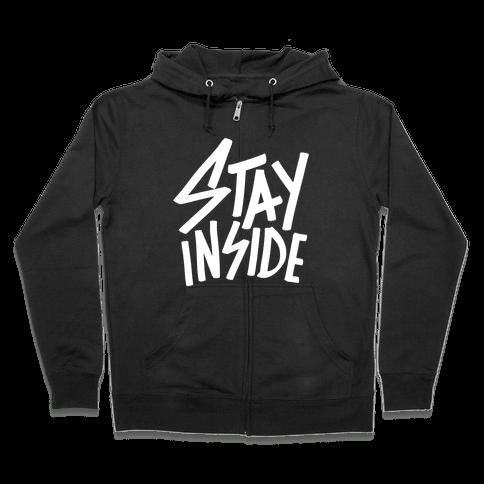 Stay Inside Zip Hoodie