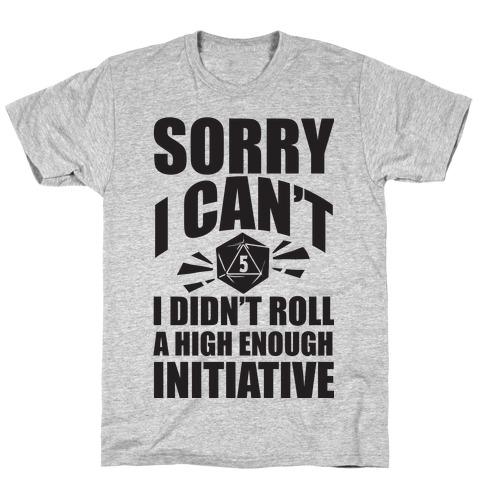 Sorry I Didn't Roll A High Enough Initiative Mens T-Shirt