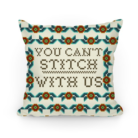 You Can't Stitch with Us Pillow