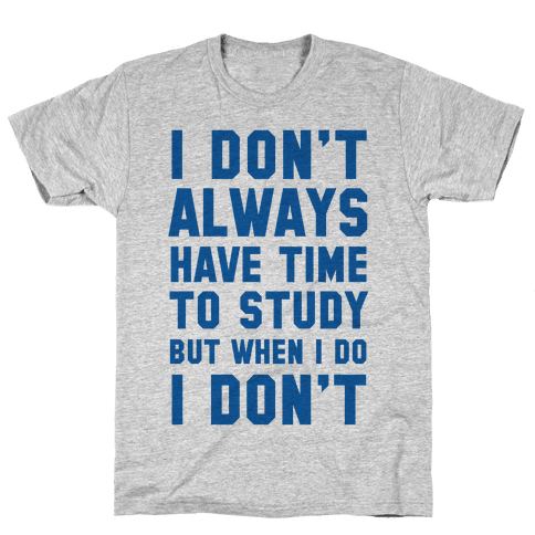 I Don't Always Have Time To Study But When I Do I Don't Mens T-Shirt