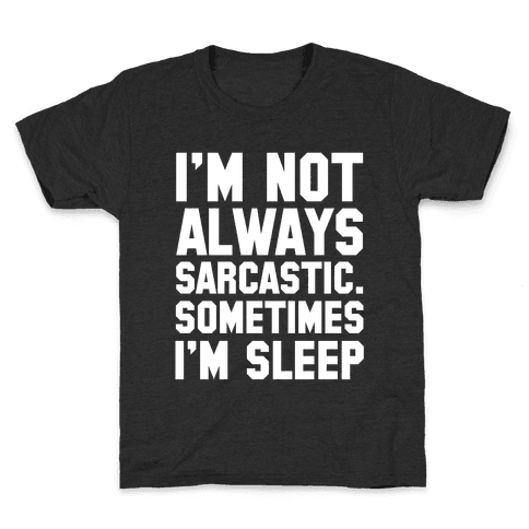 I'm not Always Sarcastic Sometimes I'm Asleep Kids T-Shirt