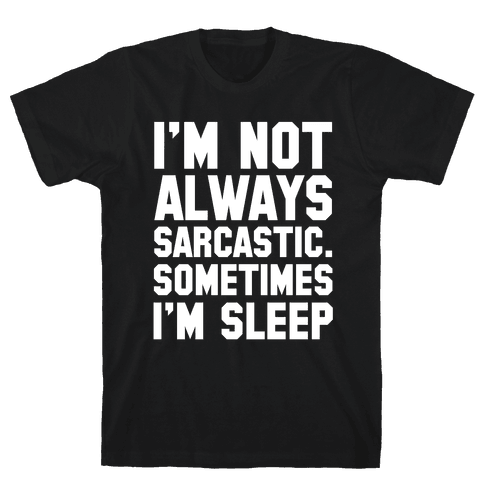 I'm not Always Sarcastic Sometimes I'm Asleep Mens T-Shirt