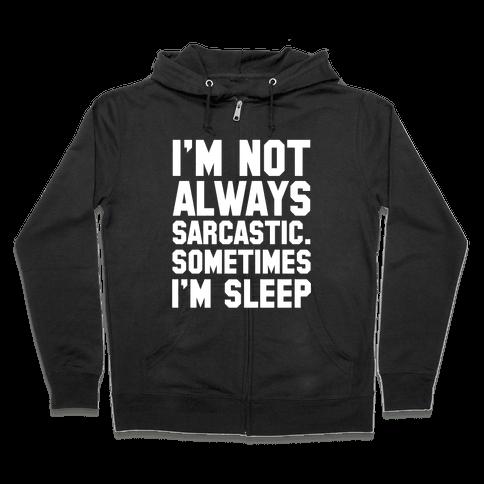 I'm not Always Sarcastic Sometimes I'm Asleep Zip Hoodie