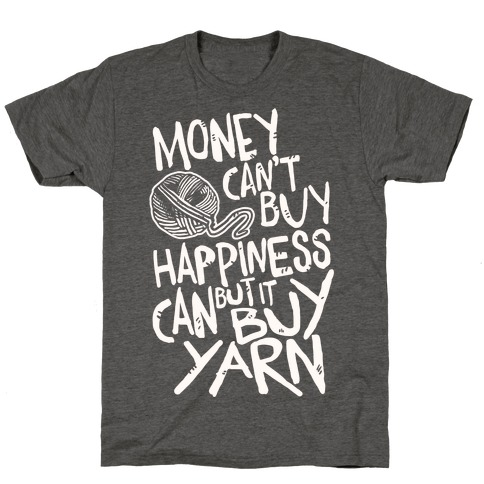 Money Can't Buy Happiness But It Can Buy Yarn T-Shirt