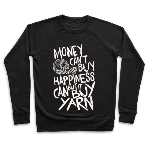 Money Can't Buy Happiness But It Can Buy Yarn Pullover