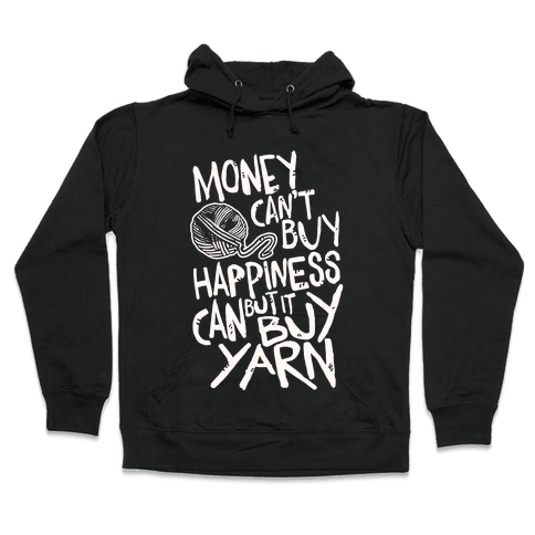 Money Can't Buy Happiness But It Can Buy Yarn Hooded Sweatshirt