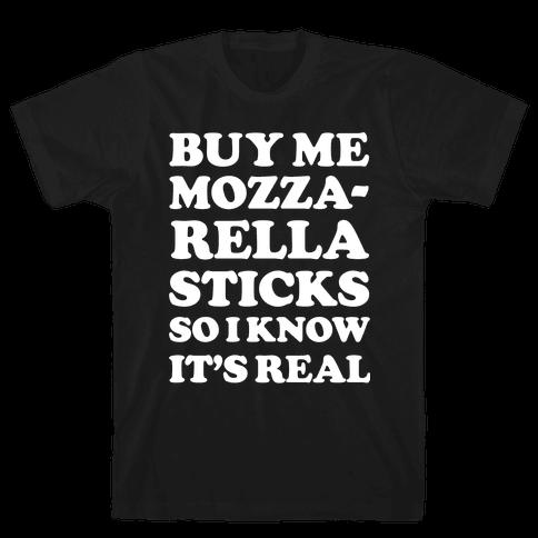 Buy Me Mozzarella Sticks So I Know It's Real Mens T-Shirt