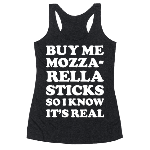 Buy Me Mozzarella Sticks So I Know It's Real Racerback Tank Top
