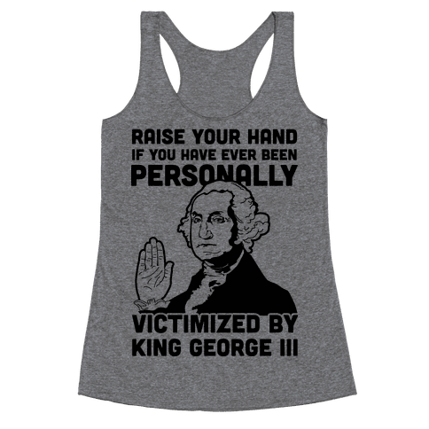 Personally Victimized By King George III Racerback Tank Top