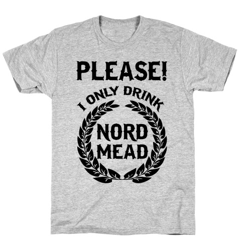 I Only Drink Nord Mead T-Shirt