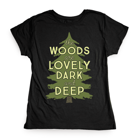 The Woods Are Lovely, Dark And Deep Womens T-Shirt
