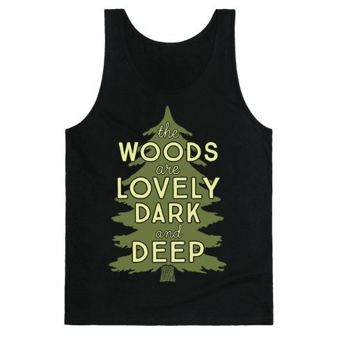 The Woods Are Lovely, Dark And Deep Tank Top