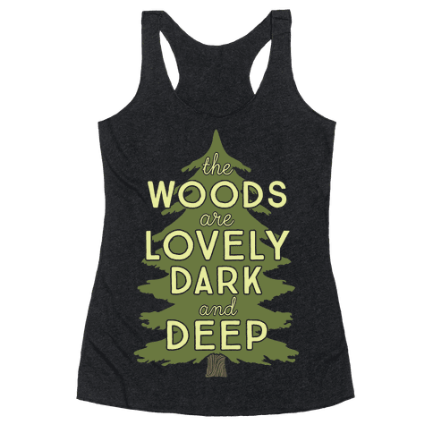 The Woods Are Lovely, Dark And Deep Racerback Tank Top