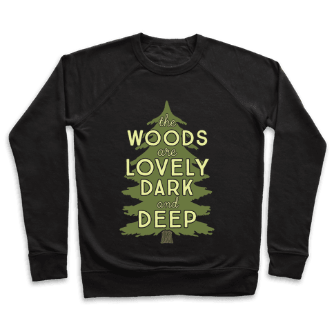The Woods Are Lovely, Dark And Deep Pullover