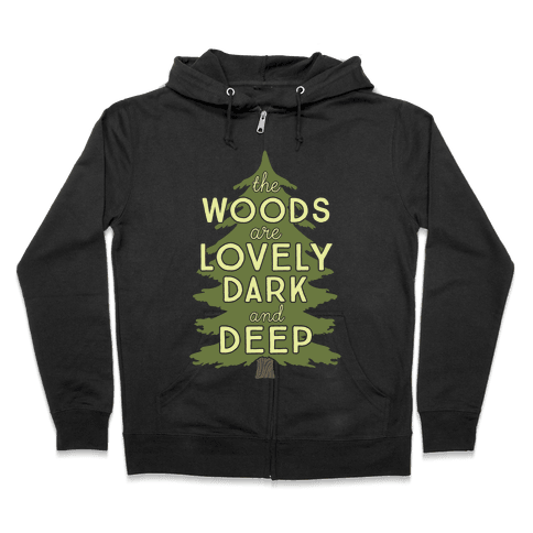 The Woods Are Lovely, Dark And Deep Zip Hoodie