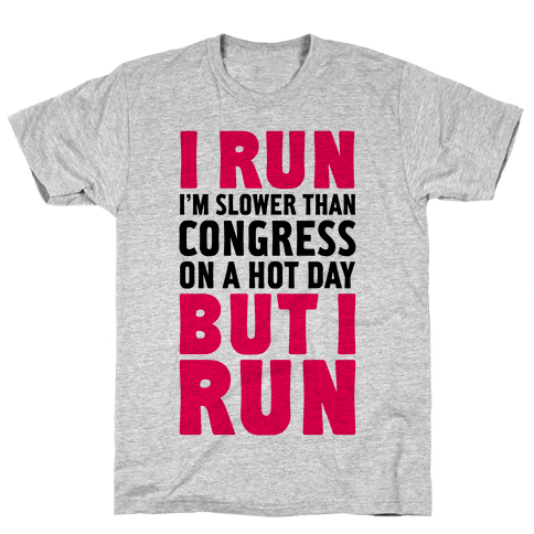 I Run Slower Than Congress On A Hot Day Mens T-Shirt