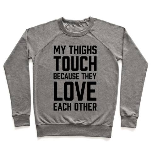 My Thighs Touch Because They Love Each Other Pullover