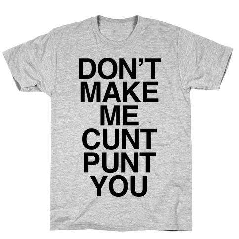 Don't Make Me C*** Punt You T-Shirt