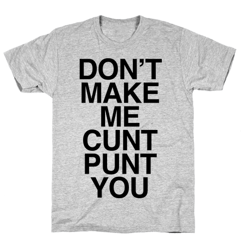 Don't Make Me C*** Punt You Mens T-Shirt
