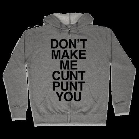Don't Make Me C*** Punt You Zip Hoodie