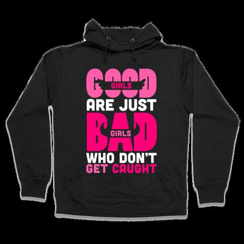 Good Girls Are Just Bad Girls Hooded Sweatshirt