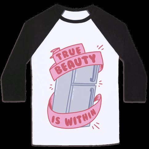 True Beauty Is Within The Fridge Baseball Tee