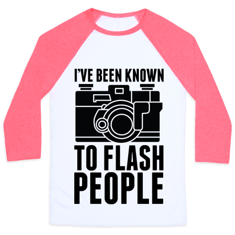 I've Been Known To Flash People Baseball Tee