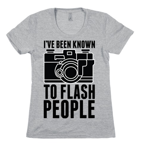 I've Been Known To Flash People Womens T-Shirt