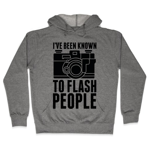 I've Been Known To Flash People Hooded Sweatshirt
