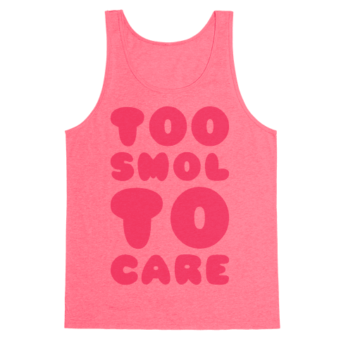 Too Smol To Care Tank Top
