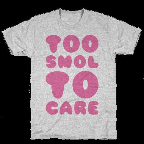Too Smol To Care Mens T-Shirt