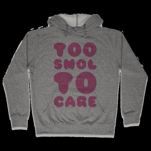 Too Smol To Care Hooded Sweatshirt