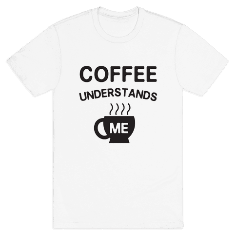 Coffee Understands Me Mens T-Shirt
