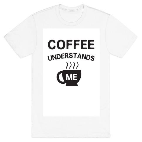 Coffee Understands Me T-Shirt