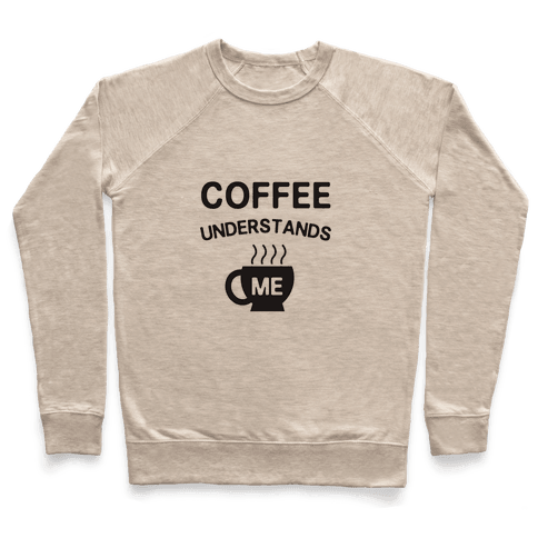 Coffee Understands Me Pullover