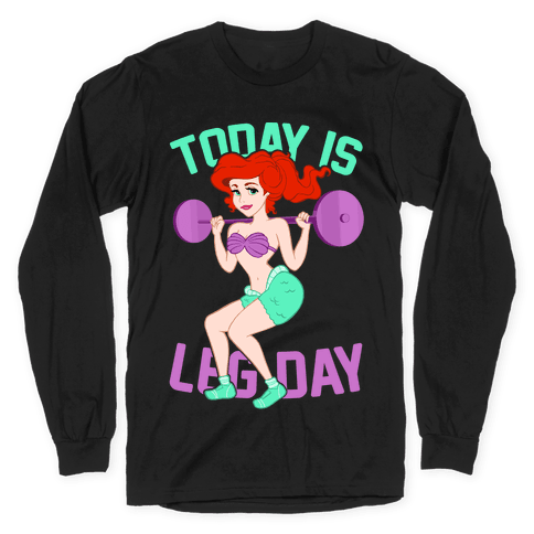 Today Is Leg Day Long Sleeve T-Shirt