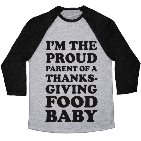 I'm The Proud Parent Of A Thanksgiving Food Baby Baseball Tee