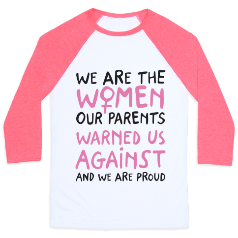 We Are The Women Our Parents Warned Us Against