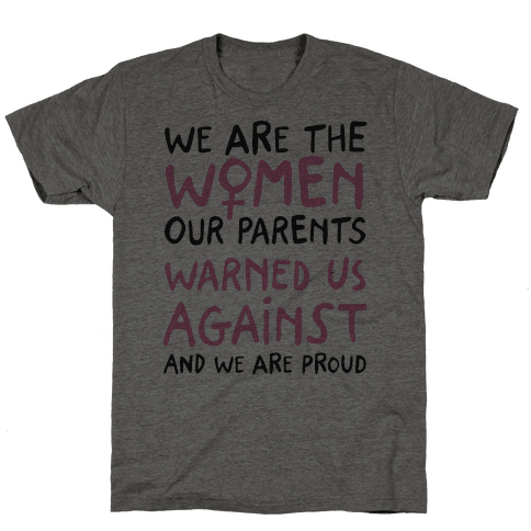 We Are The Women Our Parents Warned Us Against Mens T-Shirt