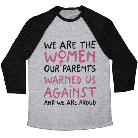 We Are The Women Our Parents Warned Us Against Baseball Tee