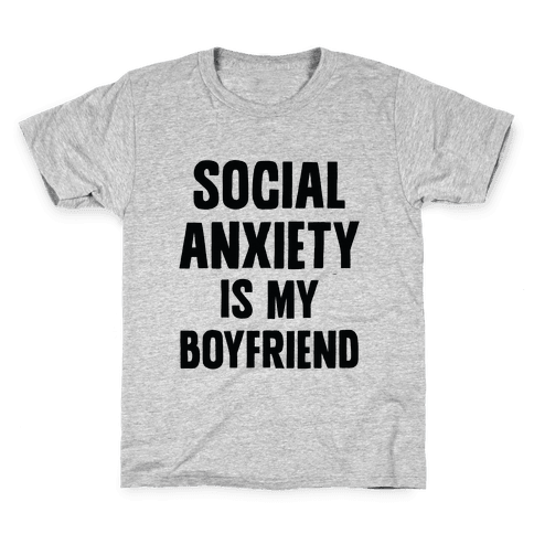 Social Anxiety is my Boyfriend Kids T-Shirt