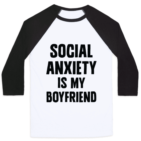 Social Anxiety is my Boyfriend Baseball Tee