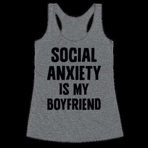 Social Anxiety is my Boyfriend Racerback Tank Top