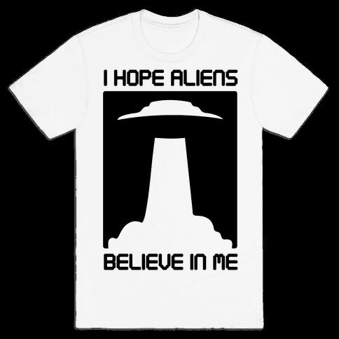 I Hope Aliens Believe In Me Mens T-Shirt