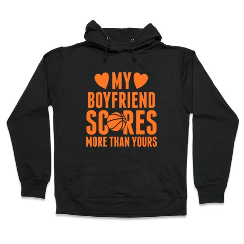 My Boyfriend Scores More Than Yours (Basketball) Hooded Sweatshirt