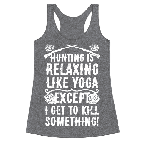 Hunting Is Like Yoga, Except I Get To Kill Something!