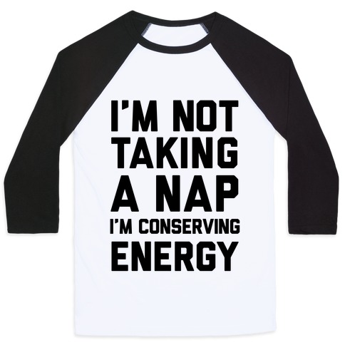 I'm Not Taking A Nap I'm Conserving Energy Baseball Tee
